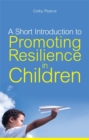 A Short Introduction to Promoting Resilience in Children - Book