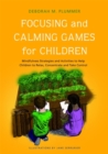 Focusing and Calming Games for Children : Mindfulness Strategies and Activities to Help Children to Relax, Concentrate and Take Control - Book