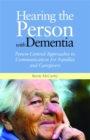 Hearing the Person with Dementia : Person-Centred Approaches to Communication for Families and Caregivers - Book
