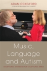 Music, Language and Autism : Exceptional Strategies for Exceptional Minds - Book