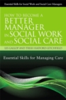 How to Become a Better Manager in Social Work and Social Care : Essential Skills for Managing Care - Book