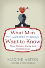 What Men with Asperger Syndrome Want to Know About Women, Dating and Relationships - Book