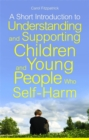 A Short Introduction to Understanding and Supporting Children and Young People Who Self-Harm - Book