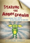 Starving the Anger Gremlin : A Cognitive Behavioural Therapy Workbook on Anger Management for Young People - Book