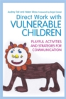 Direct Work with Vulnerable Children : Playful Activities and Strategies for Communication - Book