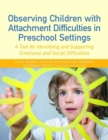Observing Children with Attachment Difficulties in Preschool Settings : A Tool for Identifying and Supporting Emotional and Social Difficulties - Book