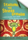 Starving the Stress Gremlin : A Cognitive Behavioural Therapy Workbook on Stress Management for Young People - Book