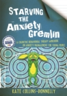 Starving the Anxiety Gremlin : A Cognitive Behavioural Therapy Workbook on Anxiety Management for Young People - Book