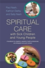 Spiritual Care with Sick Children and Young People : A Handbook for Chaplains, Paediatric Health Professionals, Arts Therapists and Youth Workers - Book