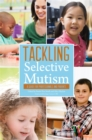 Tackling Selective Mutism : A Guide for Professionals and Parents - Book