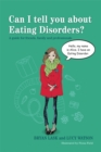 Can I tell you about Eating Disorders? : A Guide for Friends, Family and Professionals - Book