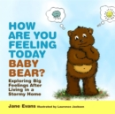 How are You Feeling Today Baby Bear? : Exploring Big Feelings After Living in a Stormy Home - Book