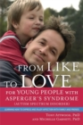 From Like to Love for Young People with Asperger's Syndrome (Autism Spectrum Disorder) : Learning How to Express and Enjoy Affection with Family and Friends - Book