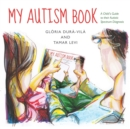 My Autism Book : A Child's Guide to Their Autism Spectrum Diagnosis - Book