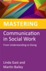 Mastering Communication in Social Work : From Understanding to Doing - Book
