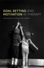 Goal Setting and Motivation in Therapy : Engaging Children and Parents - Book