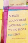 School Counsellors Working with Young People and Staff : A Whole-School Approach - Book