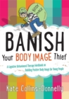 Banish Your Body Image Thief : A Cognitive Behavioural Therapy Workbook on Building Positive Body Image for Young People - Book