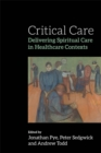 Critical Care : Delivering Spiritual Care in Healthcare Contexts - Book