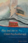 Play and Art in Child Psychotherapy : An Expressive Arts Therapy Approach - Book