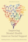 Improving Mental Health through Social Support : Building Positive and Empowering Relationships - Book