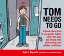 Tom Needs to Go : A Book About How to Use Public Toilets Safely for Boys and Young Men With Autism and Related Conditions - Book