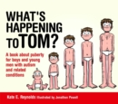 What's Happening to Tom? : A Book About Puberty for Boys and Young Men With Autism and Related Conditions - Book