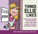 Things Ellie Likes : A Book About Sexuality and Masturbation for Girls and Young Women with Autism and Related Conditions - Book
