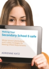 Making Your Secondary School E-safe : Whole School Cyberbullying and E-Safety Strategies for Meeting Ofsted Requirements - Book