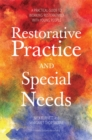 Restorative Practice and Special Needs : A Practical Guide to Working Restoratively with Young People - Book