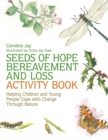 Seeds of Hope Bereavement and Loss Activity Book : Helping Children and Young People Cope with Change Through Nature - Book