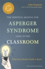 The Essential Manual for Asperger Syndrome (ASD) in the Classroom : What Every Teacher Needs to Know - Book