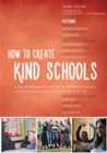 How to Create Kind Schools : 12 Extraordinary Projects Making Schools Happier and Helping Every Child Fit in - Book