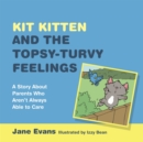 Kit Kitten and the Topsy-Turvy Feelings : A Story About Parents Who Aren't Always Able to Care - Book
