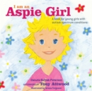 I am an Aspie Girl : A Book for Young Girls with Autism Spectrum Conditions - Book