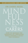 Mindfulness for Carers : How to Manage the Demands of Caregiving While Finding a Place for Yourself - Book