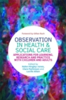 Observation in Health and Social Care : Applications for Learning, Research and Practice with Children and Adults - Book