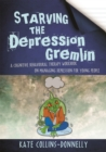 Starving the Depression Gremlin : A Cognitive Behavioural Therapy Workbook on Managing Depression for Young People - Book