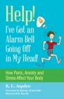 Help! I've Got an Alarm Bell Going Off in My Head! : How Panic, Anxiety and Stress Affect Your Body - Book