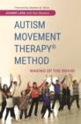 Autism Movement Therapy (R) Method : Waking Up the Brain! - Book
