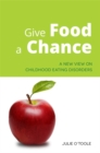 Give Food a Chance : A New View on Childhood Eating Disorders - Book
