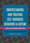 Understanding and Treating Self-Injurious Behavior in Autism : A Multi-Disciplinary Perspective - Book