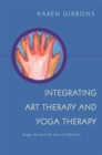Integrating Art Therapy and Yoga Therapy : Yoga, Art, and the Use of Intention - Book