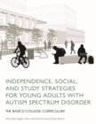 Independence, Social, and Study Strategies for Young Adults with Autism Spectrum Disorder : The Basics College Curriculum - Book
