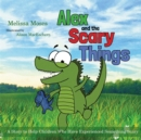 Alex and the Scary Things : A Story to Help Children Who Have Experienced Something Scary - Book