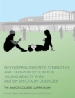 Developing Identity, Strengths, and Self-Perception for Young Adults with Autism Spectrum Disorder : The Basics College Curriculum - Book