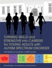 Turning Skills and Strengths into Careers for Young Adults with Autism Spectrum Disorder : The Basics College Curriculum - Book