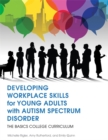 Developing Workplace Skills for Young Adults with Autism Spectrum Disorder : The Basics College Curriculum - Book