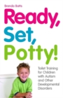 Ready, Set, Potty! : Toilet Training for Children with Autism and Other Developmental Disorders - Book