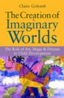 The Creation of Imaginary Worlds : The Role of Art, Magic and Dreams in Child Development - Book